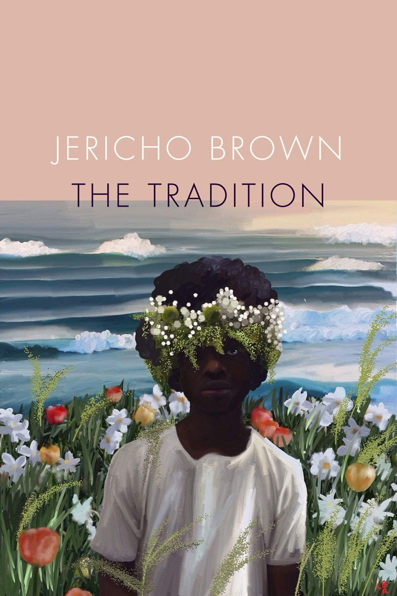 "The cover of Jericho Brown's ""The Tradition"" shows an illustration of a young black boy in a white t-shirt with a crown of flowers on his head, standing in front of flowers and the ocean."